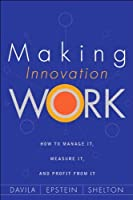 Making Innovation Work: How to Manage It, Measure It, and Profit from It by Tony Davila Marc Epstein Robert Shelton(2005-08-01)
