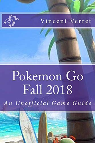 Pokemon Go Fall 2018: An Unofficial Game Guide