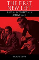 First New Left: British Intellectuals After Stalin by Michael Kenny(1995-05-26)