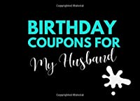 Birthday Coupons For My Husband: 40 Sexy FULL COLOR Gift Voucher Ideas to Explore with Partner Spouse and Increase Bedroom Fun - Saucy Naughty Lovers Game Booklet to Play (Blank DIY Check Tokens Too) Valentines - Anniversary - Stocking Stuffer Present