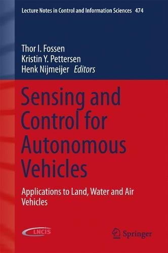 Sensing and Control for Autonomous Vehicles: Applications to Land, Water and Air Vehicles (Lecture Notes in Control and Information Sciences)