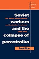 Soviet Workers and Perestroika: The Soviet Labour Process and Gorbachev's Reforms, 1985-1991 (Cambridge Russian, Soviet and Post-Soviet Studies)