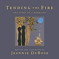 Tending the Fire: The Story of a Marriage