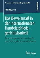 Das Beweismass in der internationalen Handelsschiedsgerichtsbarkeit: Auswirkungen der best practice der document production auf den Beweis (Juridicum - Schriften zum Zivilprozessrecht)