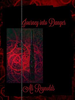 Journey into Danger (The Journey Trilogy Book 1) by [Reynolds, Ali]