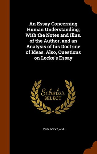 Download An Essay Concerning Human Understanding; With the Notes and Illus. of the Author, and an Analysis of His Doctrine of Ideas. Also, Questions on Locke's Essay 1344768903