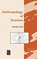 Anthropology of Tourism (Tourism Social Science Series)