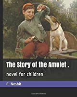 The Story of the Amulet .: novel for children