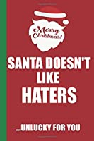 Merry Christmas Santa Doesn't Like Haters Unlucky For You: Funny Blank Lined Notebook | Blank Journal Great Gag Gift for Friends and Family | Better Than a Card | Perfect Stocking Stuffer