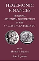 Hegemonic Finances: Funding Athenian Domination in the 5th and 4th Centuries BC