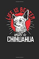 """Life Is Better With A Chihuahua: Chihuahuas Notebook, Dotted Bullet (6"""" x 9"""" - 120 pages) ~ Animal Themed Notebook for Daily Journal, Diary, and Gift"""