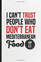 I Can't Trust People Who Don't Eat Mediterranean Food: Blank Funny Cooking Bakery Lined Notebook/ Journal For Mediterranean Food Lover Cook Chef, Inspirational Saying Unique Special Birthday Gift Idea Personal 6x9 110 Pages