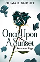 Once Upon a Sunset: Roses and Rage