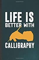 Life Is Better with Calligraphy: Funny Chinese Calligraphy Lined Notebook/ Blank Journal For Street Art, Inspirational Saying Unique Special Birthday Gift Idea Personal 6x9 110 Pages