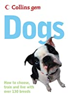 Dogs: How to Choose, Train and Live with over 130 Breeds (Collins Gem)