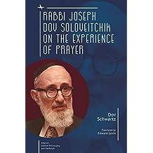 Rabbi Joseph Dov Soloveitchik on the Experience of Prayer