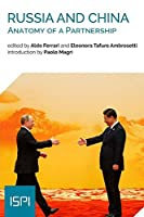 Russia and China: Anatomy of a Partnership (Ispi Publications)
