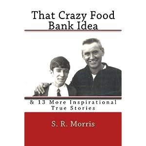 That Crazy Food Bank Idea: & 13 More Inspirational True Stories