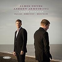 Violin Sonatas by Elgar, Debussy & Respighi by James Ehnes