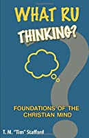 What Ru Thinking?: Foundations of the Christian Mind