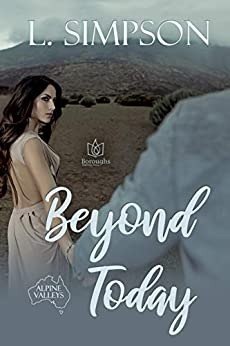 Beyond Today (Alpine Valleys Book 1) by [Simpson, L.]