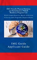 IMG Friendly Physical Medicine and Rehabilitation PM&R Residency Programs List: With Comprehensive Match Selection Criteria and Programs Requirements [並行輸入品]