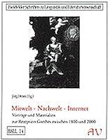 Mitwelt - Nachwelt - Internet: Vortraege und Materialien zur Rezeption Goethes zwischen 1800 und 2000
