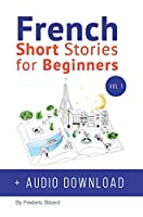 French: Short Stories for Beginners + French Audio Download: Improve your reading and listening skills in French. Learn French with Stories (French Short Stories for Beginners)