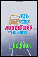 Life Is Either A Daring Adventure Or Not Hing Log Book: A Travel Journal For The Curious Minded(Travel Journal For Women A & Men,Travel Journal For Kids,Travel Journal With Prompts)A Journal For Road Trips,Traveling,Vacations,Camping,Adventure