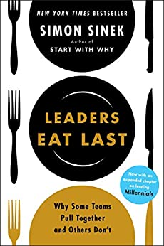 Leaders Eat Last: Why Some Teams Pull Together and Others Don't by [Sinek, Simon]