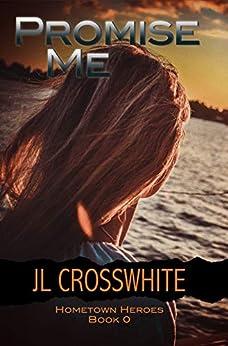 Promise Me: Hometown Heroes prequel novella by [Crosswhite, JL]