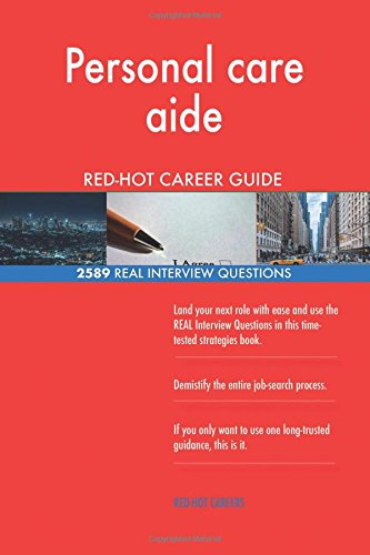 Personal Care Aide Red-Hot Career Guide;...