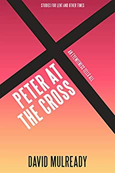 Peter at the Cross: An Eyewitness Tells All (Lenten Studies) by [Mulready, David]