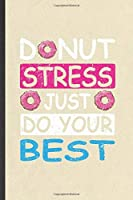 Donut Stress Just Do Your Best: Funny Blank Lined Notebook/ Journal For Final Exam Test, Grade Student Teacher Tutor, Inspirational Saying Unique Special Birthday Gift Idea Classic 6x9 110 Pages