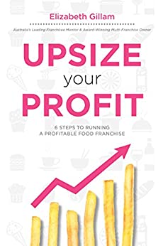 Upsize Your Profit: 6 Steps to Running a Profitable Food Franchise by [Gillam, Elizabeth]