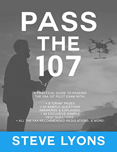 Pass the 107: A practical guide to passing  the FAA 107 pilot exam (English Edition)