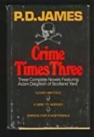 Crime times three: Three complete novels featuring Adam Dalgliesh of Scotland Yard
