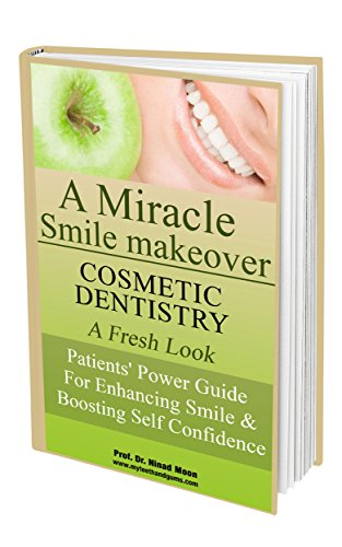 Cosmetic Dentistry: A Miracle Smile Makeover: Patients' Power Guide For Enhancing Smile & Boosting Self Confidence (English Edition)