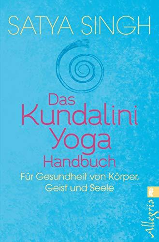 Das Kundalini-Yoga-Handbuch: Für Gesundheit von Körper, Geist und Seele (German Edition)