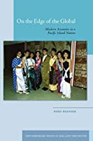 On the Edge of the Global: Modern Anxieties in a Pacific Island Nation (Contemporary Issues in Asia and the Pacific)