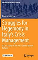 Struggles for Hegemony in Italy's Crisis Management: A Case Study on the 2012 Labour Market Reform (Contributions to Political Science)