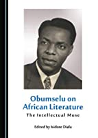 Obumselu on African Literature: The Intellectual Muse