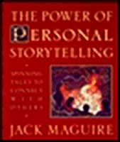 The Power of Personal Storytelling: Spinning Tales to Connect with Others by Jack Maguire(1998-10-12)
