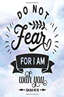 Daily Gratitude Journal: Do Not Fear For I Am With You Isaiah 41:10   Daily and Weekly Reflection   Positive Mindset Notebook   Cultivate Happiness Diary (Encouraging Quotes and Verses)
