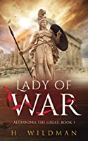 Lady of War: Alexandra the Great: Book 1