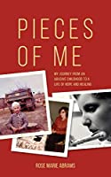 Pieces of Me: My Journey from an Abusive Childhood to a Life of Hope and Healing