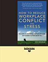 How to Reduce Workplace Conflict and Stress: How Leaders and Their Employees Can Protect Their Sanity and Productivity from Tension and Turf Wars: Easyread Super Large 24pt Edition
