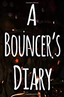 A Bouncer's Diary: The perfect funny gift for the security door man in your life - 119 page custom journal!