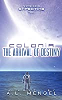 The Arrival of Destiny: Colonia Volume One (The Vega Chronicles)