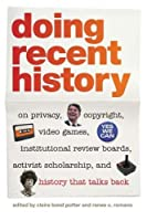Doing Recent History: On Privacy, Copyright, Video Games, Institutional Review Boards, Activist Scholarship, and History That Talks Back (Since 1970: Histories of Contemporary America)
